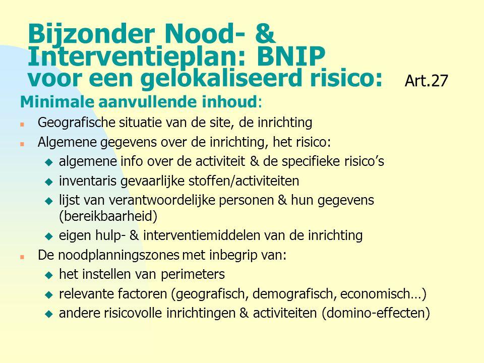Bijzonder Nood- & Interventieplan: BNIP voor een gelokaliseerd risico: Art.27 Minimale aanvullende inhoud: n Geografische situatie van de site, de inr
