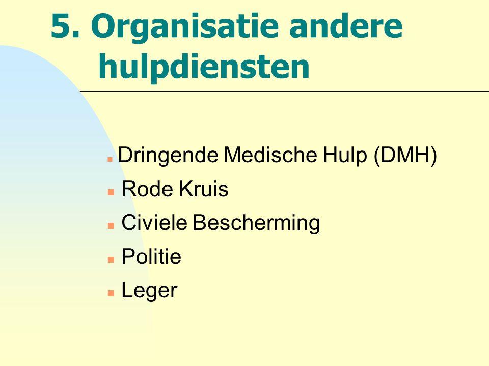 5. Organisatie andere hulpdiensten n Dringende Medische Hulp (DMH) n Rode Kruis n Civiele Bescherming n Politie n Leger