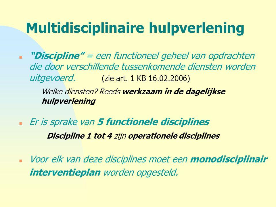 """Multidisciplinaire hulpverlening n """"Discipline"""" = een functioneel geheel van opdrachten die door verschillende tussenkomende diensten worden uitgevoer"""