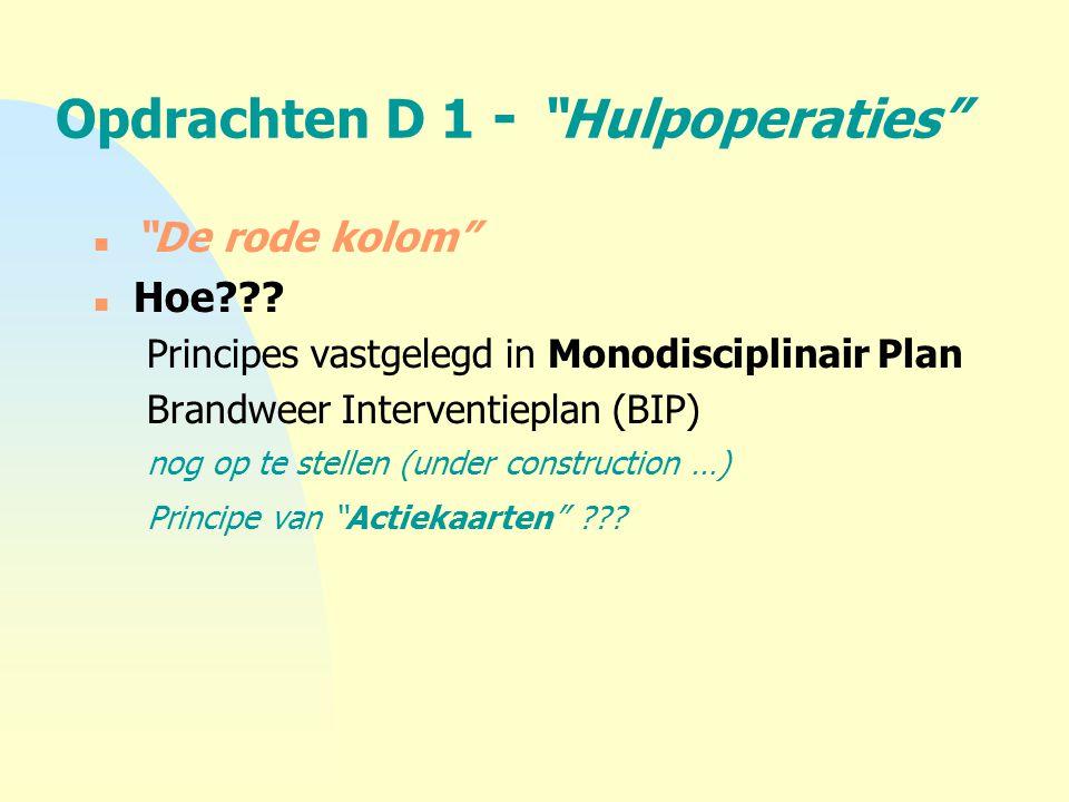 "Opdrachten D 1 - ""Hulpoperaties"" n ""De rode kolom"" n Hoe??? Principes vastgelegd in Monodisciplinair Plan Brandweer Interventieplan (BIP) nog op te st"
