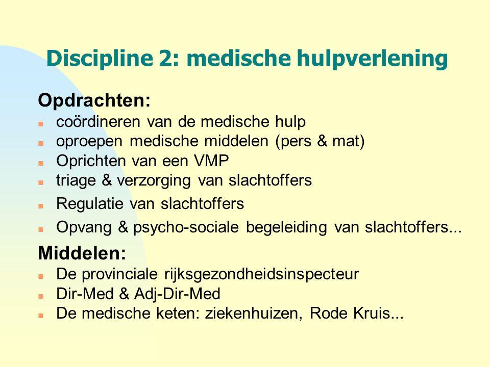 Discipline 2: medische hulpverlening Opdrachten: n coördineren van de medische hulp n oproepen medische middelen (pers & mat) n Oprichten van een VMP