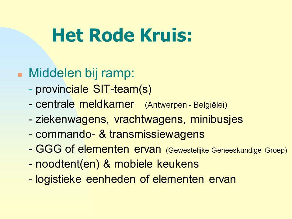 Het Rode Kruis: n Middelen bij ramp: - provinciale SIT-team(s) - centrale meldkamer (Antwerpen - Belgiëlei) - ziekenwagens, vrachtwagens, minibusjes -