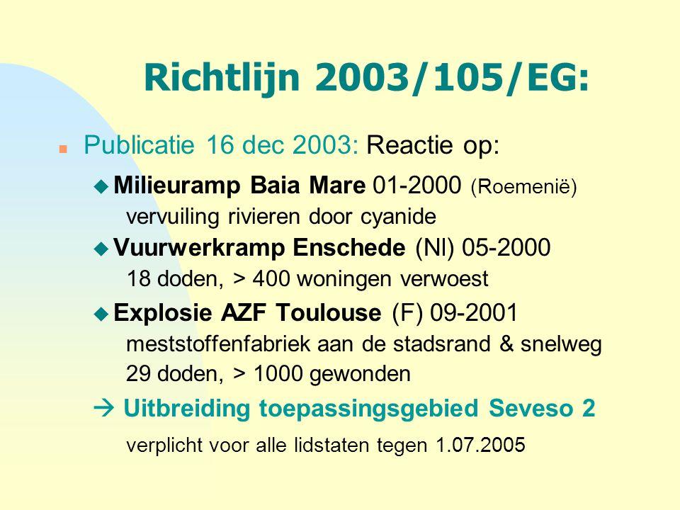 Richtlijn 2003/105/EG: n Publicatie 16 dec 2003: Reactie op: u Milieuramp Baia Mare 01-2000 (Roemenië) vervuiling rivieren door cyanide u Vuurwerkramp