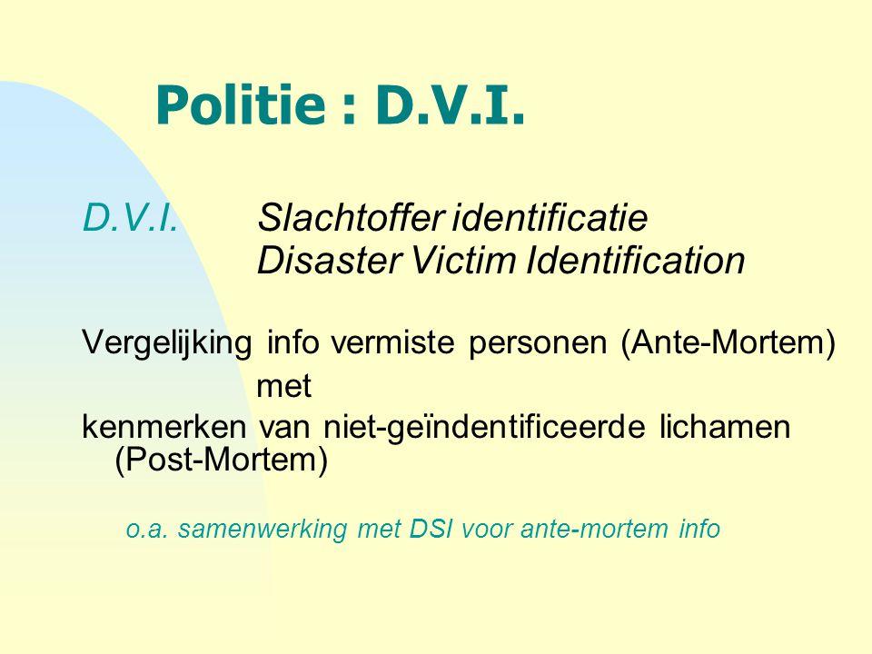 Politie : D.V.I. D.V.I. Slachtoffer identificatie Disaster Victim Identification Vergelijking info vermiste personen (Ante-Mortem) met kenmerken van n