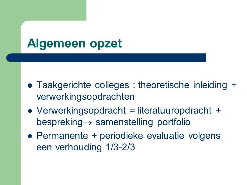 Algemeen opzet Taakgerichte colleges : theoretische inleiding + verwerkingsopdrachten Verwerkingsopdracht = literatuuropdracht + bespreking  samenste