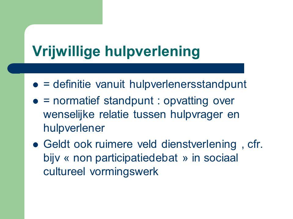 Vrijwillige hulpverlening = definitie vanuit hulpverlenersstandpunt = normatief standpunt : opvatting over wenselijke relatie tussen hulpvrager en hul