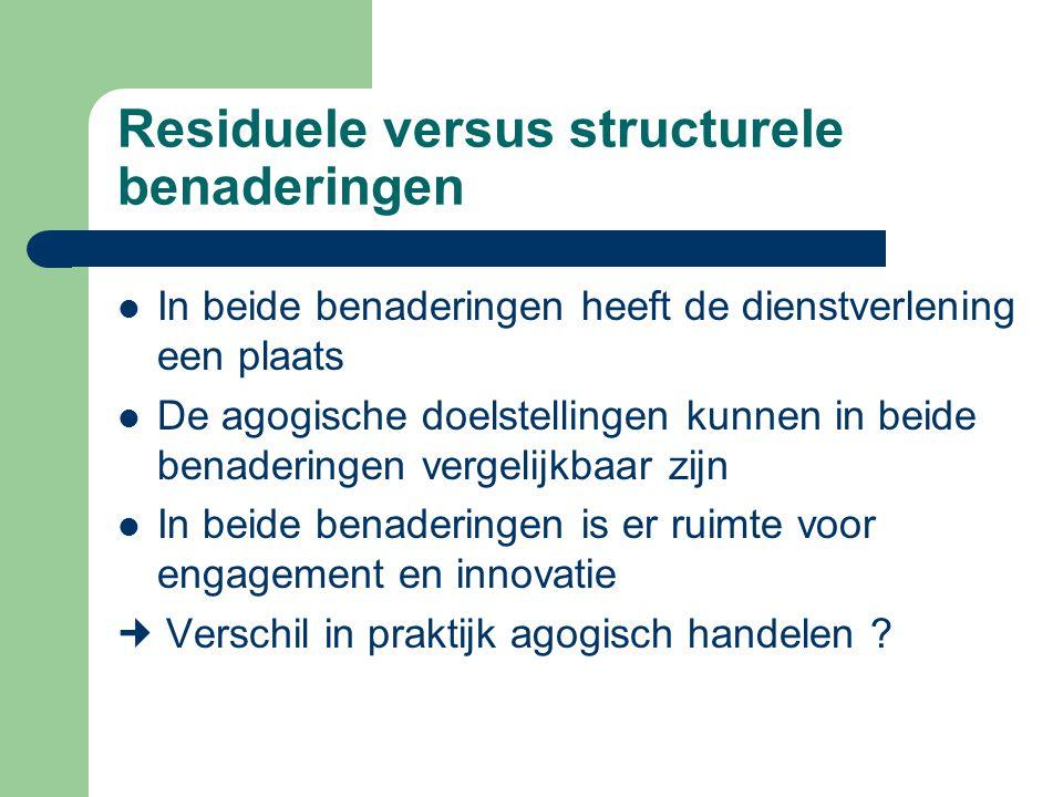 Residuele versus structurele benaderingen In beide benaderingen heeft de dienstverlening een plaats De agogische doelstellingen kunnen in beide benade