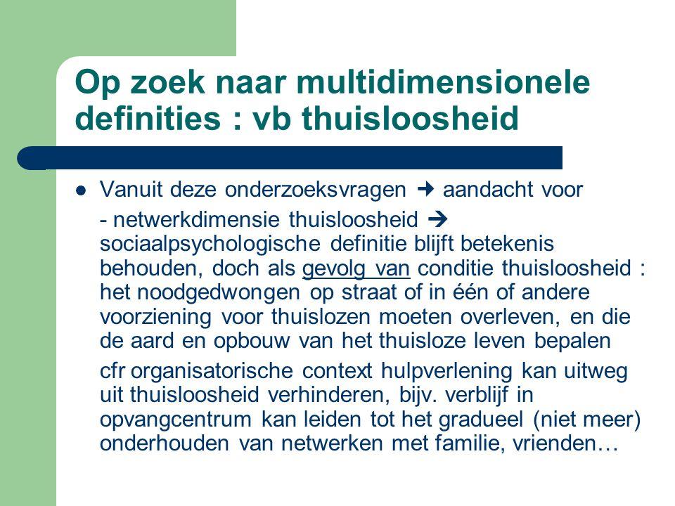 Op zoek naar multidimensionele definities : vb thuisloosheid Vanuit deze onderzoeksvragen aandacht voor - netwerkdimensie thuisloosheid  sociaalpsych