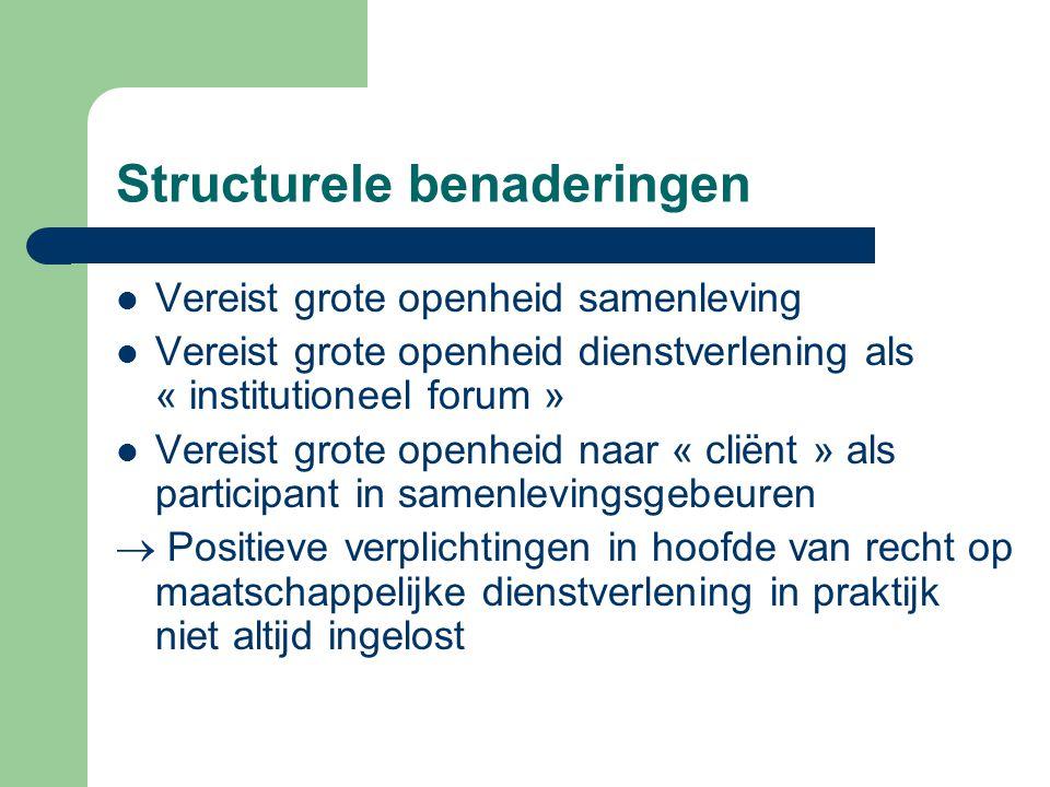 Structurele benaderingen Vereist grote openheid samenleving Vereist grote openheid dienstverlening als « institutioneel forum » Vereist grote openheid