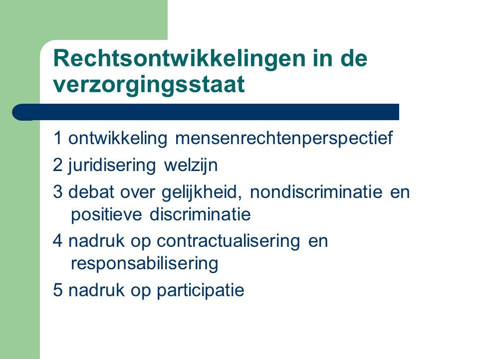 Rechtsontwikkelingen in de verzorgingsstaat 1 ontwikkeling mensenrechtenperspectief 2 juridisering welzijn 3 debat over gelijkheid, nondiscriminatie e