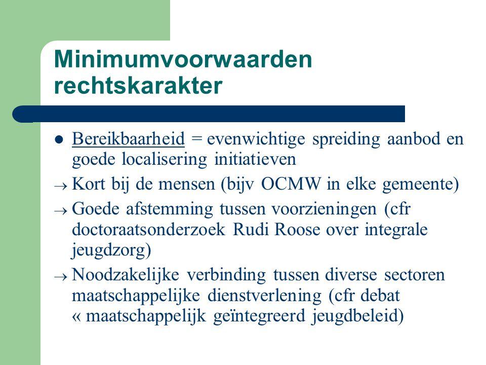 Minimumvoorwaarden rechtskarakter Bereikbaarheid = evenwichtige spreiding aanbod en goede localisering initiatieven  Kort bij de mensen (bijv OCMW in