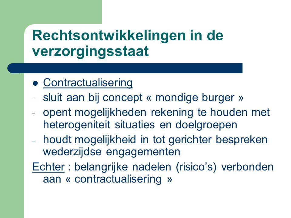Rechtsontwikkelingen in de verzorgingsstaat Contractualisering - sluit aan bij concept « mondige burger » - opent mogelijkheden rekening te houden met