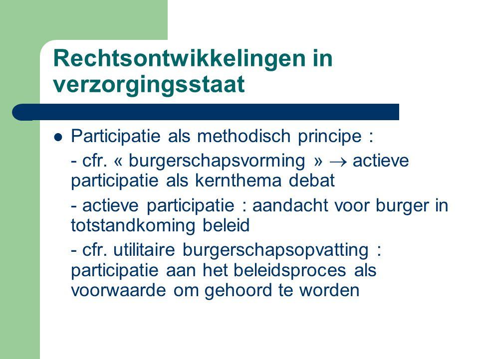 Rechtsontwikkelingen in verzorgingsstaat Participatie als methodisch principe : - cfr. « burgerschapsvorming »  actieve participatie als kernthema de