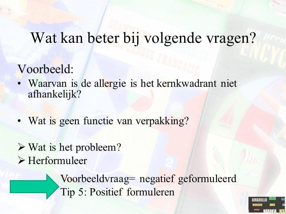 Wat kan beter bij volgende vragen? Voorbeeld: Waarvan is de allergie is het kernkwadrant niet afhankelijk? Wat is geen functie van verpakking?  Wat i