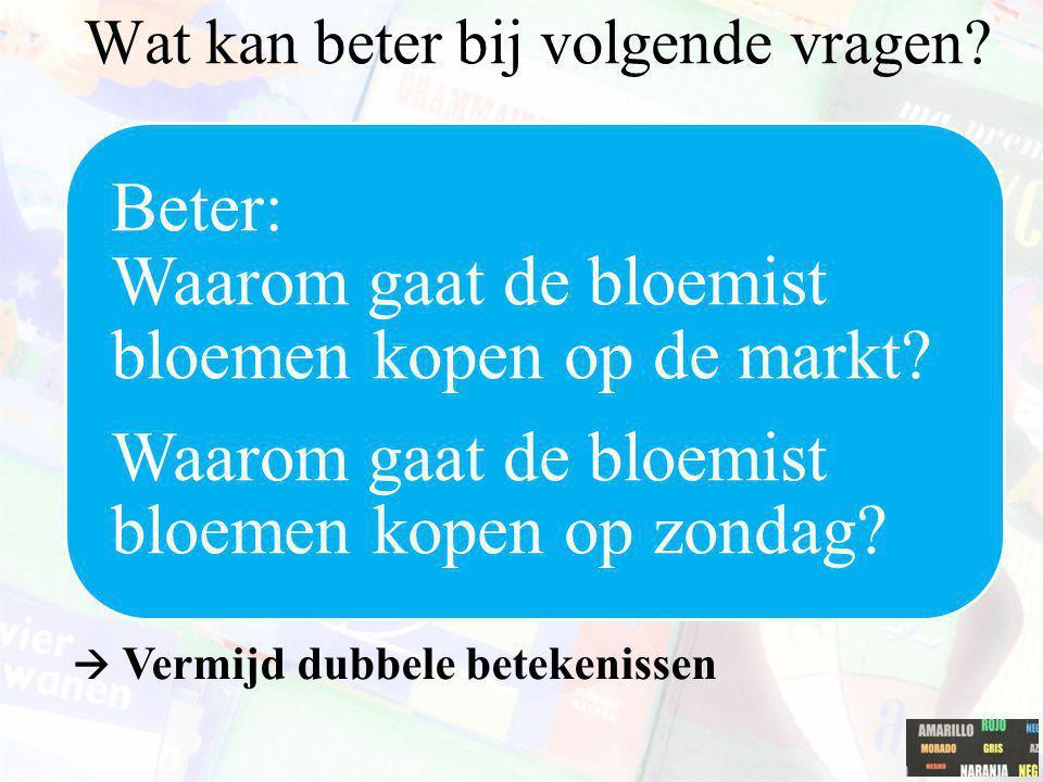Beter: Waarom gaat de bloemist bloemen kopen op de markt? Waarom gaat de bloemist bloemen kopen op zondag?  Vermijd dubbele betekenissen Wat kan bete