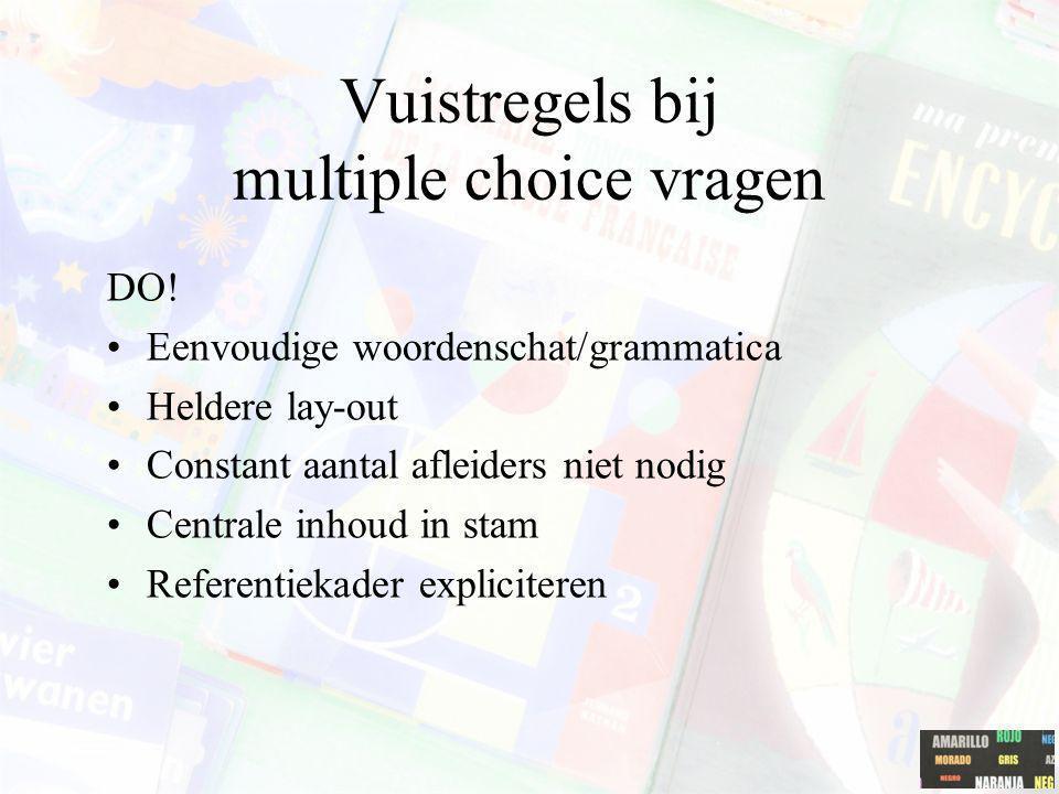 Vuistregels bij multiple choice vragen DO! Eenvoudige woordenschat/grammatica Heldere lay-out Constant aantal afleiders niet nodig Centrale inhoud in