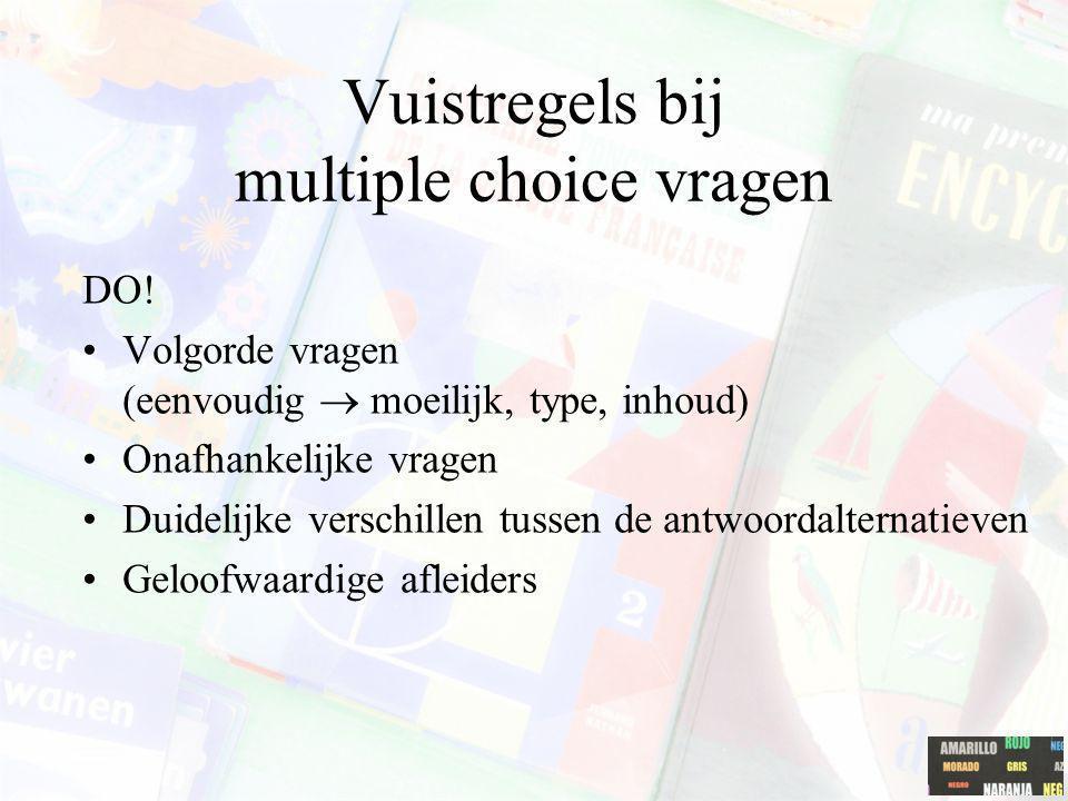 Vuistregels bij multiple choice vragen DO! Volgorde vragen (eenvoudig  moeilijk, type, inhoud) Onafhankelijke vragen Duidelijke verschillen tussen de