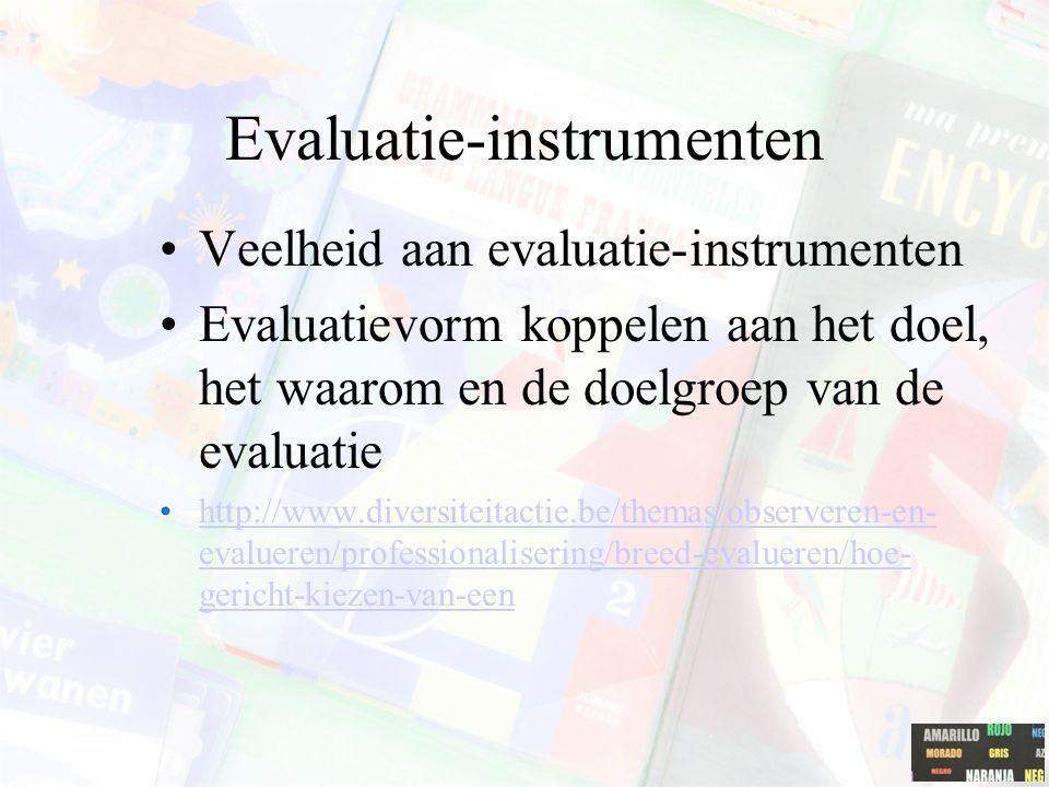 Evaluatie-instrumenten Veelheid aan evaluatie-instrumenten Evaluatievorm koppelen aan het doel, het waarom en de doelgroep van de evaluatie http://www