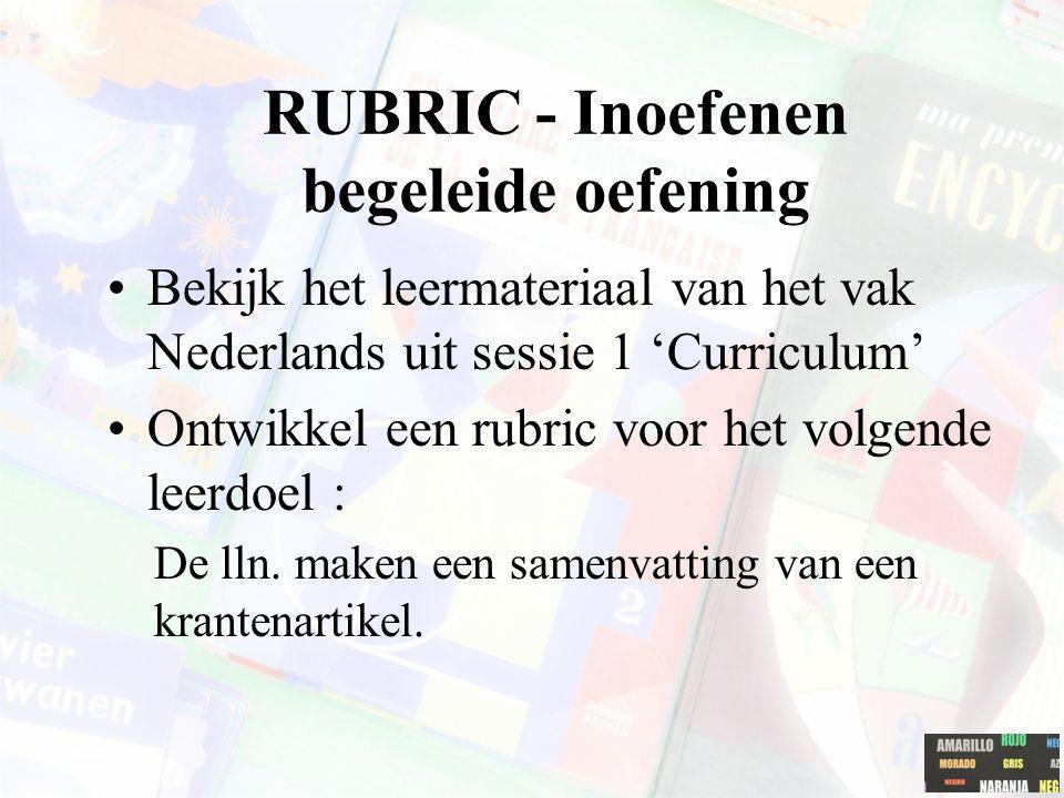 RUBRIC - Inoefenen begeleide oefening Bekijk het leermateriaal van het vak Nederlands uit sessie 1 'Curriculum' Ontwikkel een rubric voor het volgende