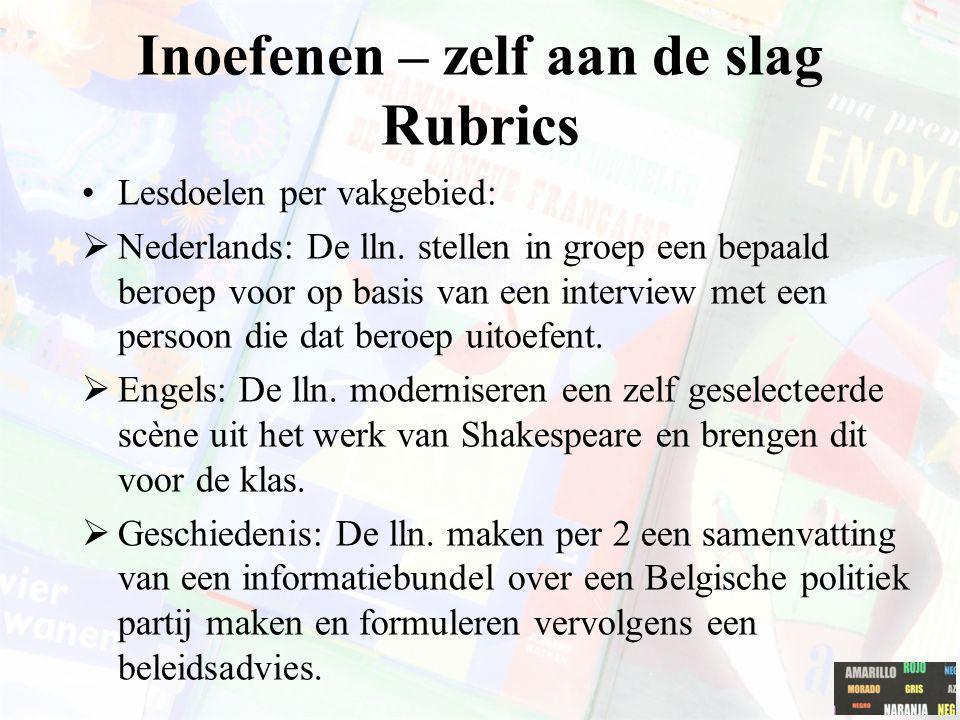 Inoefenen – zelf aan de slag Rubrics Lesdoelen per vakgebied:  Nederlands: De lln. stellen in groep een bepaald beroep voor op basis van een intervie