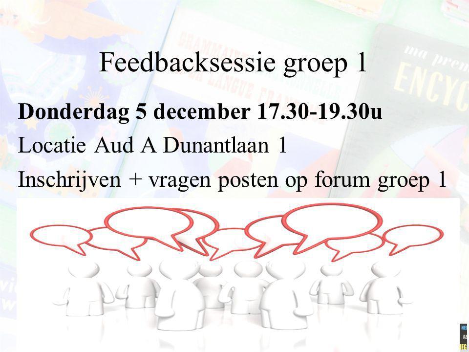 Feedbacksessie groep 1 Donderdag 5 december 17.30-19.30u Locatie Aud A Dunantlaan 1 Inschrijven + vragen posten op forum groep 1 Minerva