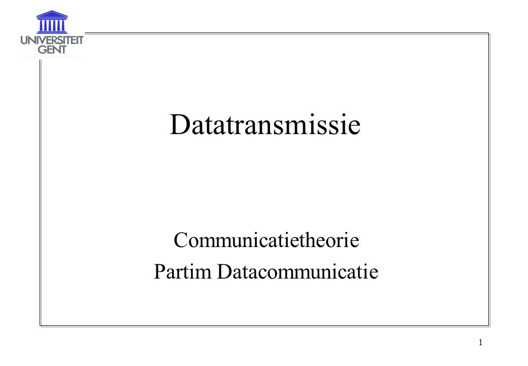 1 Datatransmissie Communicatietheorie Partim Datacommunicatie