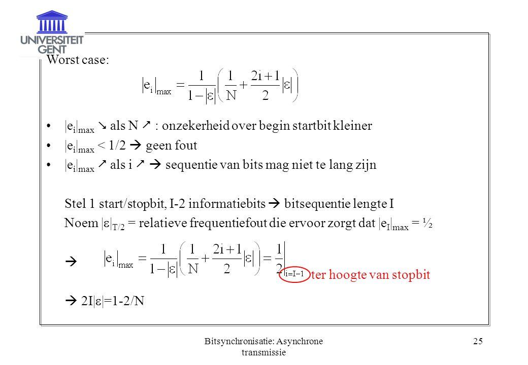 Bitsynchronisatie: Asynchrone transmissie 25 Worst case: |e i | max  als N  : onzekerheid over begin startbit kleiner |e i | max < 1/2  geen fout |