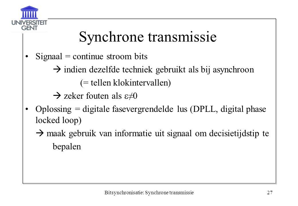 Bitsynchronisatie: Synchrone transmissie27 Synchrone transmissie Signaal = continue stroom bits  indien dezelfde techniek gebruikt als bij asynchroon