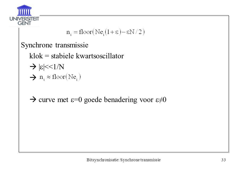 Bitsynchronisatie: Synchrone transmissie33 Synchrone transmissie klok = stabiele kwartsoscillator  |  |<<1/N   curve met  =0 goede benadering voo