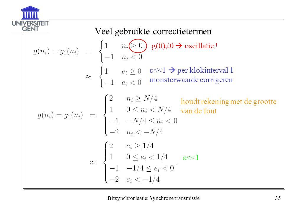 Bitsynchronisatie: Synchrone transmissie35 Veel gebruikte correctietermen g(0)≠0  oscillatie !  <<1  per klokinterval 1 monsterwaarde corrigeren ho