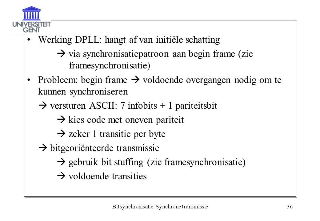 Bitsynchronisatie: Synchrone transmissie36 Werking DPLL: hangt af van initiële schatting  via synchronisatiepatroon aan begin frame (zie framesynchro