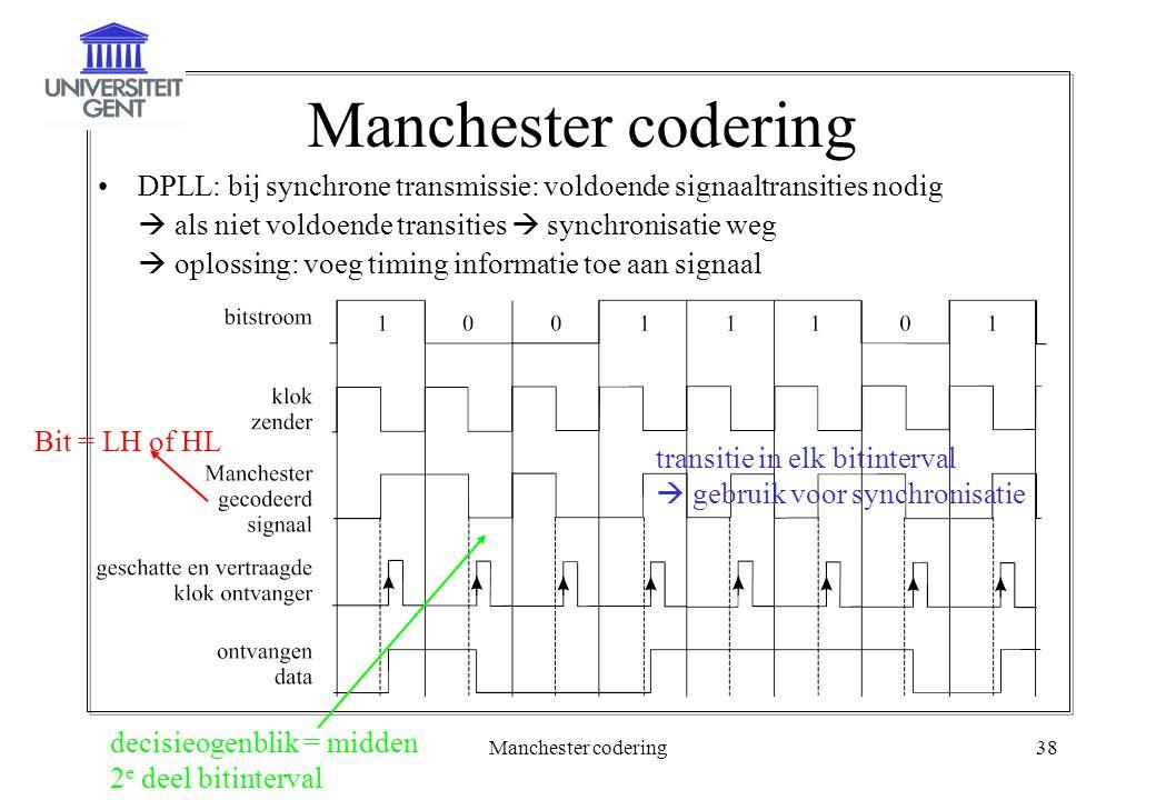 Manchester codering38 Manchester codering DPLL: bij synchrone transmissie: voldoende signaaltransities nodig  als niet voldoende transities  synchro