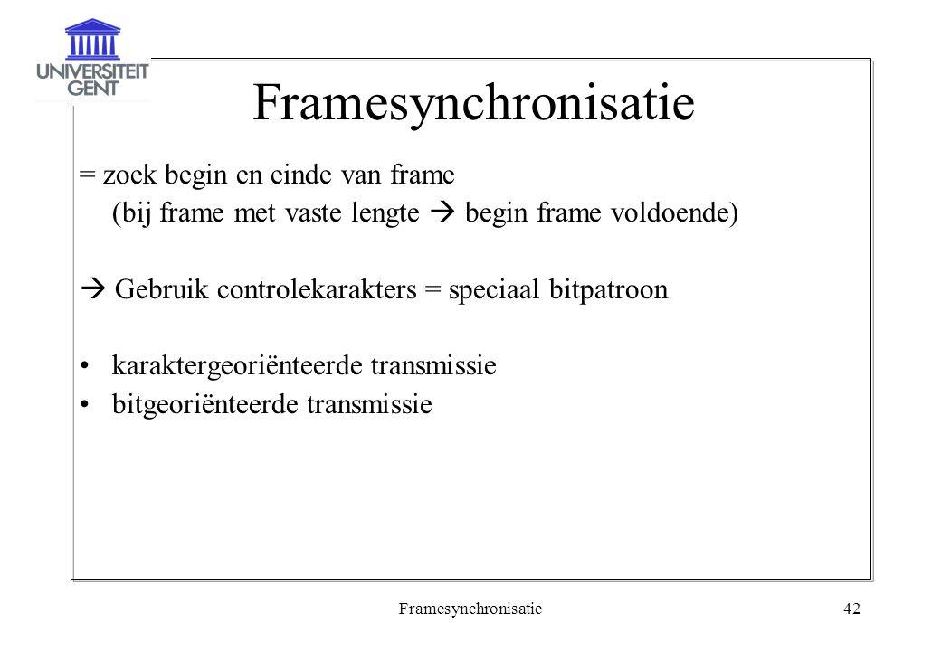 42 Framesynchronisatie = zoek begin en einde van frame (bij frame met vaste lengte  begin frame voldoende)  Gebruik controlekarakters = speciaal bit