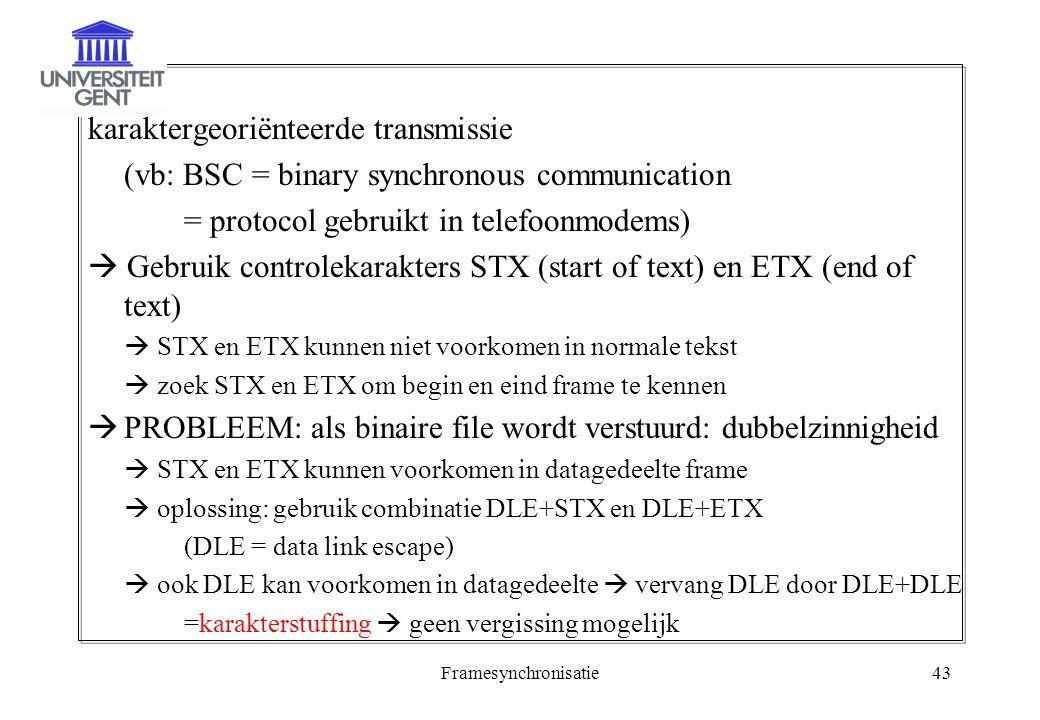 Framesynchronisatie43 karaktergeoriënteerde transmissie (vb: BSC = binary synchronous communication = protocol gebruikt in telefoonmodems)  Gebruik c