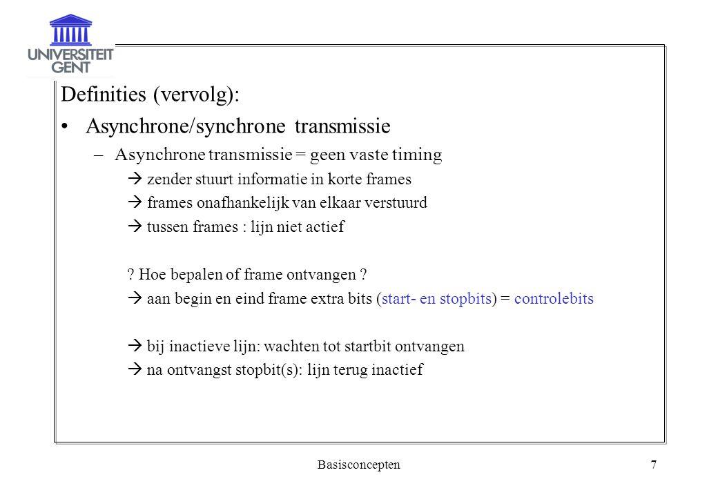 Basisconcepten7 Definities (vervolg): Asynchrone/synchrone transmissie –Asynchrone transmissie = geen vaste timing  zender stuurt informatie in korte