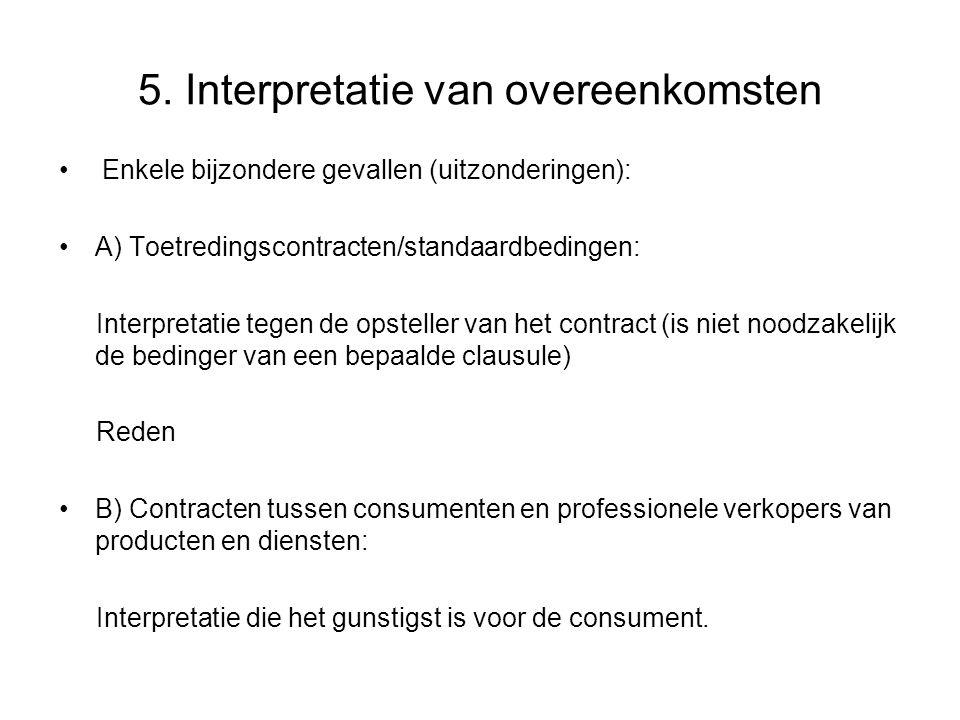 5. Interpretatie van overeenkomsten Enkele bijzondere gevallen (uitzonderingen): A) Toetredingscontracten/standaardbedingen: Interpretatie tegen de op