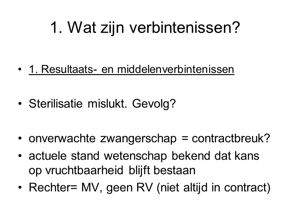 1.Wat zijn verbintenissen. 1. Resultaats- en middelenverbintenissen Sterilisatie mislukt.