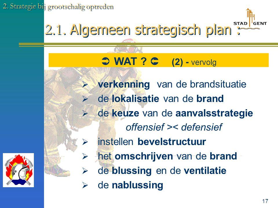 16 2.1. Algemeen strategisch plan : 2. Strategie bij grootschalig optreden  Verloop van de tussenkomst :  WAT?  (1)  melding / de oproep / registr