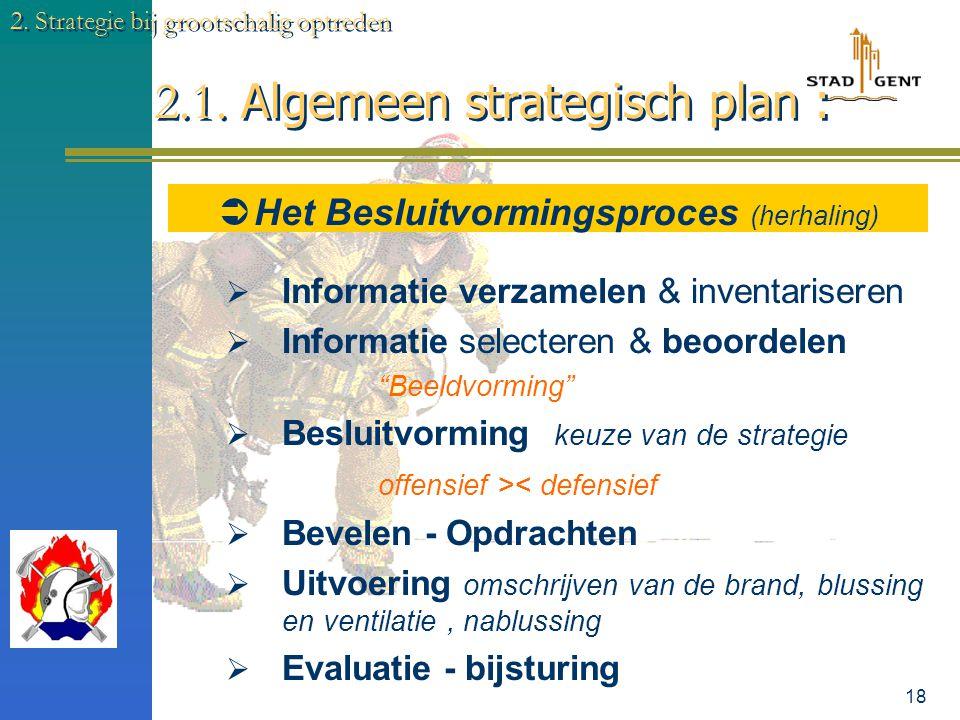 17 2.1. Algemeen strategisch plan : 2. Strategie bij grootschalig optreden  WAT ?  (2) - vervolg  verkenning van de brandsituatie  de lokalisatie