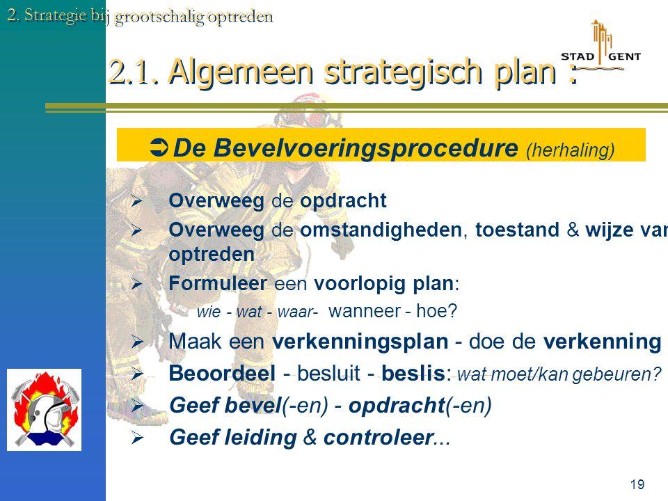 18 2.1. Algemeen strategisch plan : 2. Strategie bij grootschalig optreden  Het Besluitvormingsproces (herhaling)  Informatie verzamelen & inventari