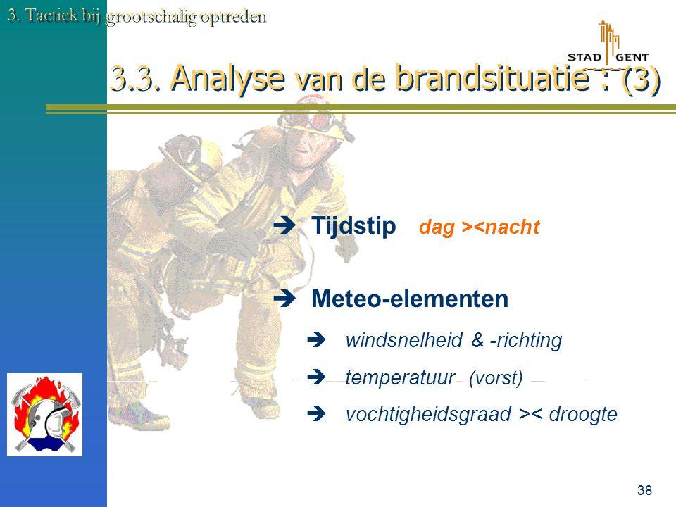 37 3. Tactiek bij grootschalig optreden 3.3. Analyse van de brandsituatie : (2)  Brand uitbreiding : 5 mogelijkheden  conventie  straling (radiatie