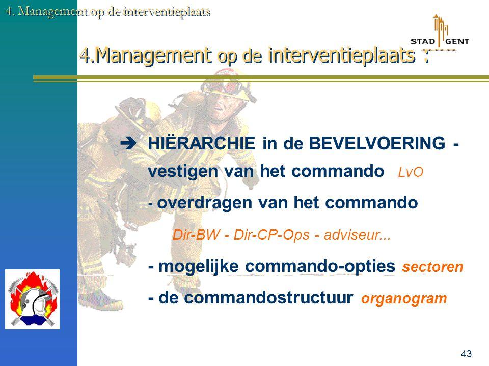 42 4. Management op de interventieplaats 4. Management op de interventieplaats :  LEIDING VAN DE OPERATIES ICS: Incident Commando Systeem zie KB Nood