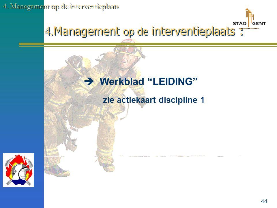 43 4. Management op de interventieplaats 4. Management op de interventieplaats :  HIËRARCHIE in de BEVELVOERING - vestigen van het commando LvO - ove