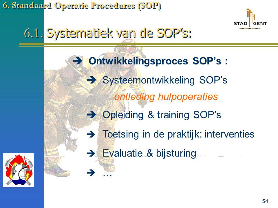 53 6. Standaard Operatie Procedures (SOP)  WELKE ? 6.1. Gestandaardiseerde manier van optreden:  Basisbevelvoering  wijze van delegatie van (deel-)