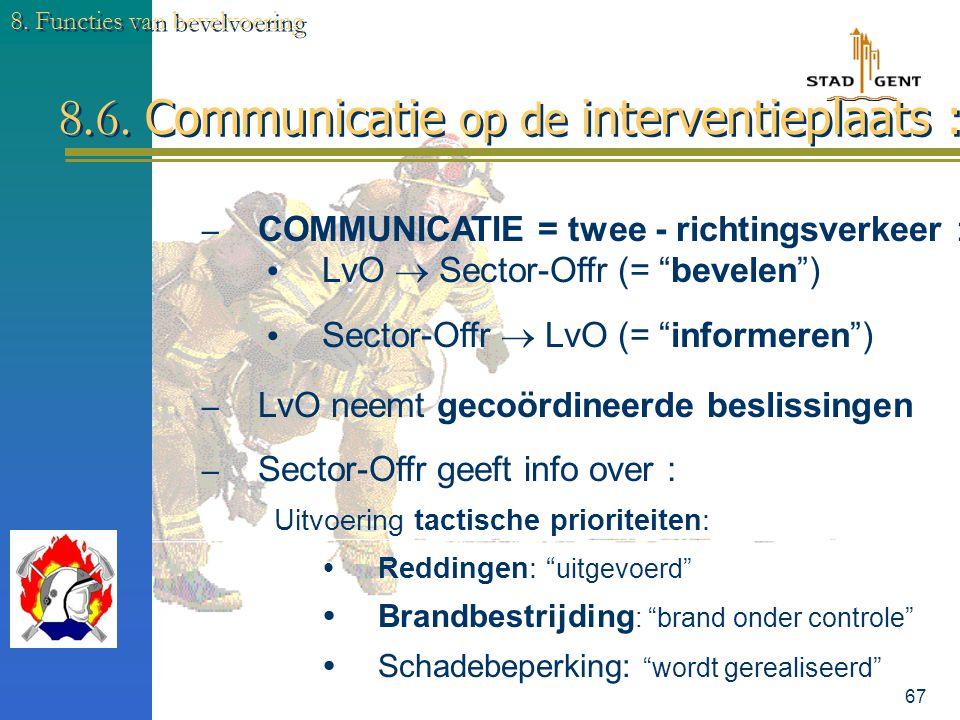 66 8. Functies van bevelvoering 8.5. Communicatie algemeen: – Is fundamenteel - essentieel – moet kort zijn – moet taakgericht zijn – volgens SOP's –