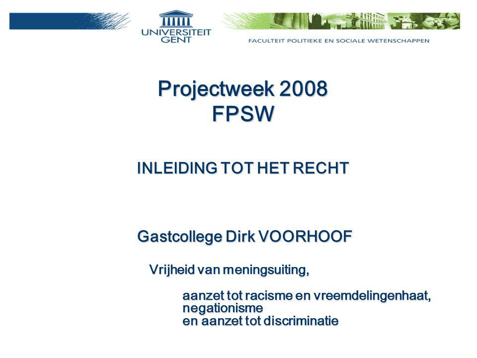 Projectweek 2008 FPSW INLEIDING TOT HET RECHT Gastcollege Dirk VOORHOOF Vrijheid van meningsuiting, aanzet tot racisme en vreemdelingenhaat, negationi