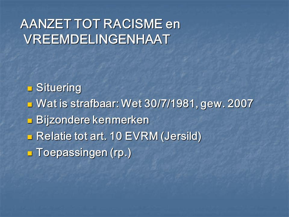 AANZET TOT RACISME en VREEMDELINGENHAAT AANZET TOT RACISME en VREEMDELINGENHAAT Situering Situering Wat is strafbaar: Wet 30/7/1981, gew. 2007 Wat is