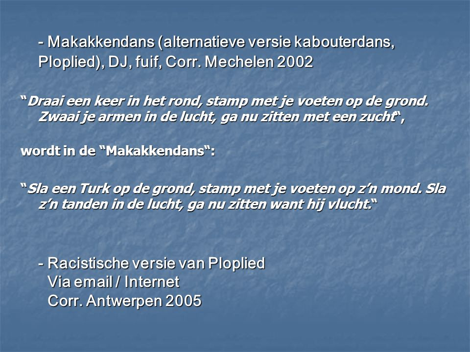 """- Makakkendans (alternatieve versie kabouterdans, Ploplied), DJ, fuif, Corr. Mechelen 2002 """"Draai een keer in het rond, stamp met je voeten op de gron"""