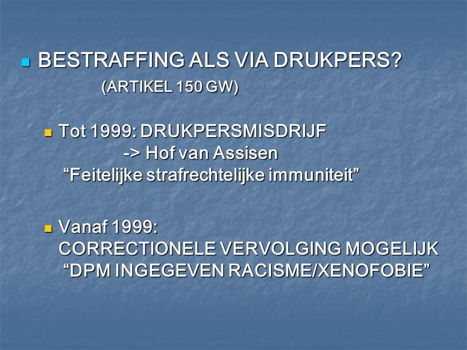 """BESTRAFFING ALS VIA DRUKPERS? (ARTIKEL 150 GW) BESTRAFFING ALS VIA DRUKPERS? (ARTIKEL 150 GW) Tot 1999: DRUKPERSMISDRIJF -> Hof van Assisen """"Feitelijk"""