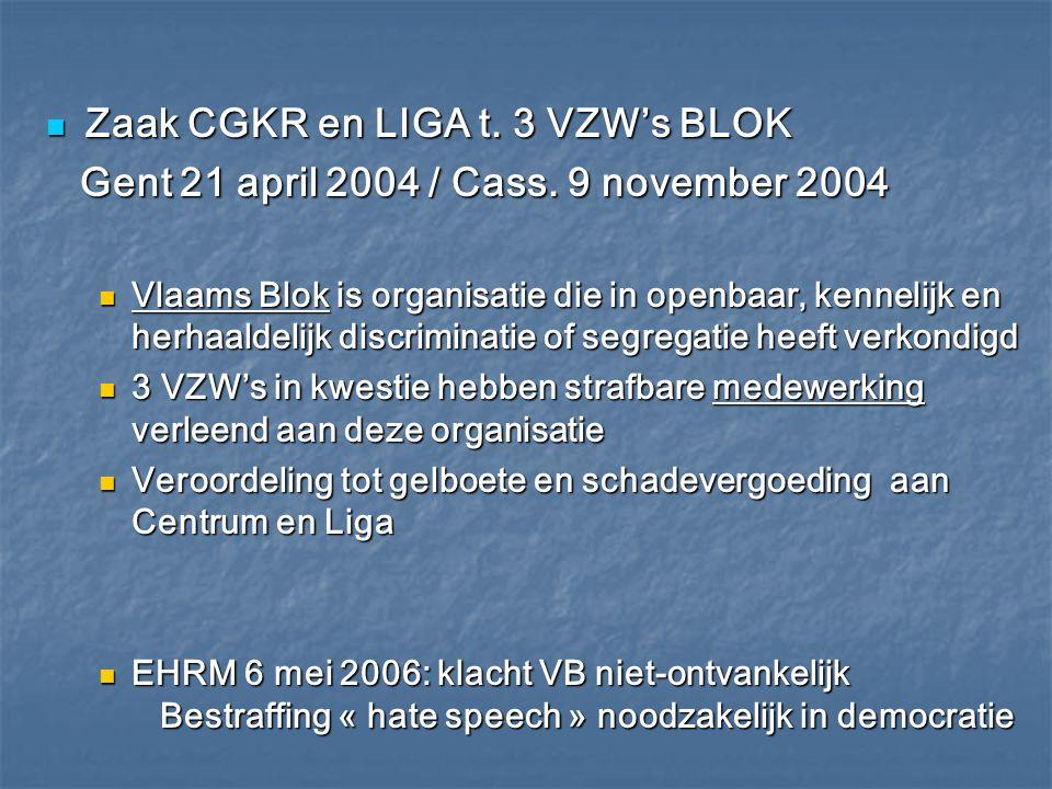 Zaak CGKR en LIGA t. 3 VZW's BLOK Zaak CGKR en LIGA t. 3 VZW's BLOK Gent 21 april 2004 / Cass. 9 november 2004 Gent 21 april 2004 / Cass. 9 november 2